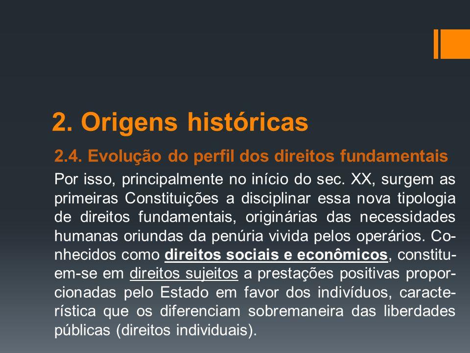 2. Origens históricas 2.4. Evolução do perfil dos direitos fundamentais Por isso, principalmente no início do sec. XX, surgem as primeiras Constituiçõ