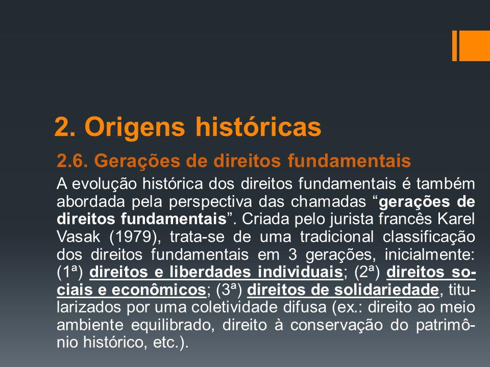 2. Origens históricas 2.6. Gerações de direitos fundamentais A evolução histórica dos direitos fundamentais é também abordada pela perspectiva das cha
