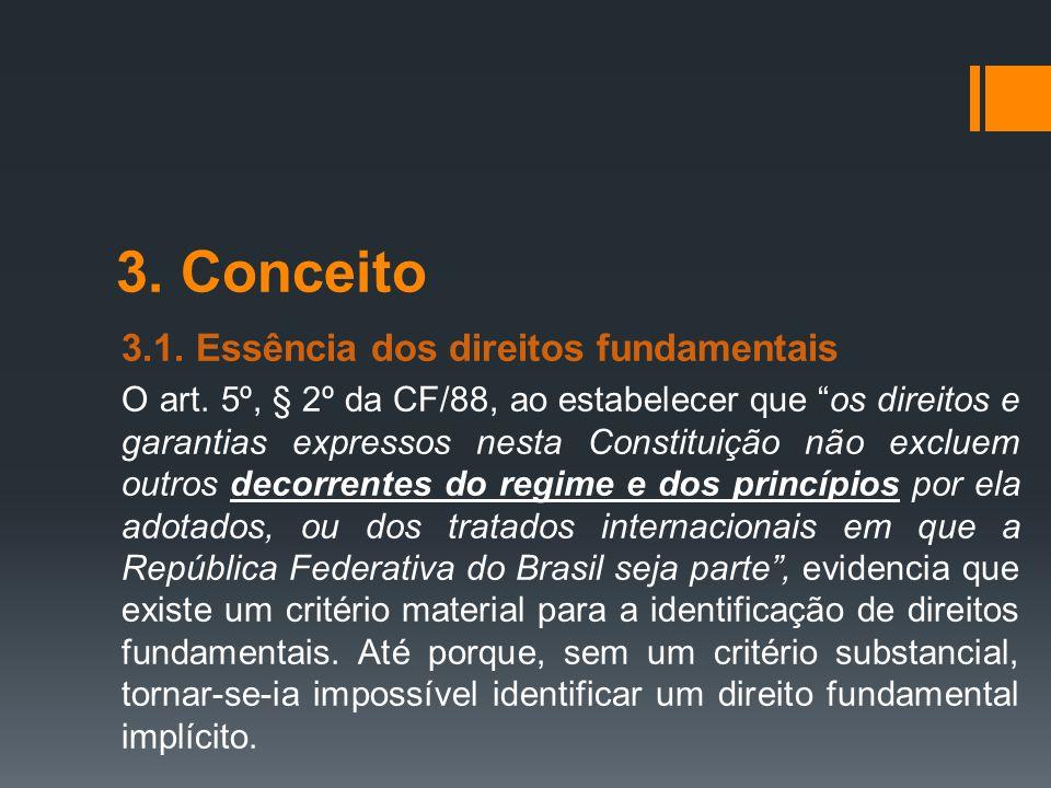 """3. Conceito 3.1. Essência dos direitos fundamentais O art. 5º, § 2º da CF/88, ao estabelecer que """"os direitos e garantias expressos nesta Constituição"""