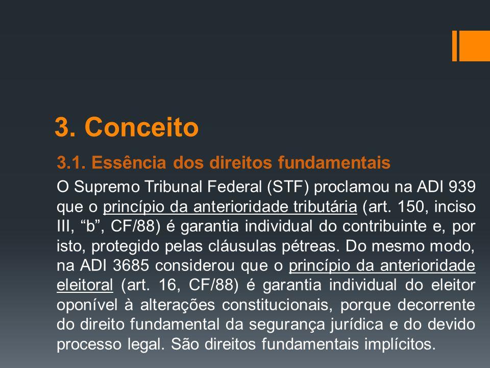3. Conceito 3.1. Essência dos direitos fundamentais O Supremo Tribunal Federal (STF) proclamou na ADI 939 que o princípio da anterioridade tributária