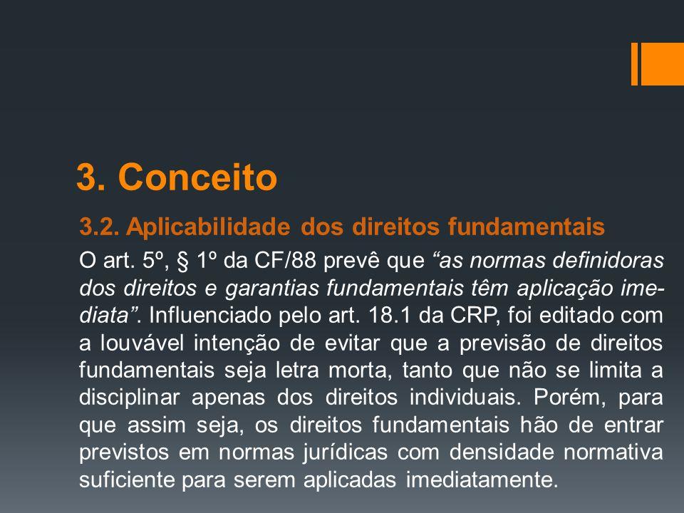 """3. Conceito 3.2. Aplicabilidade dos direitos fundamentais O art. 5º, § 1º da CF/88 prevê que """"as normas definidoras dos direitos e garantias fundament"""