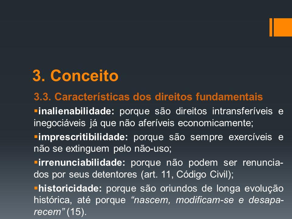 3. Conceito 3.3. Características dos direitos fundamentais  inalienabilidade: porque são direitos intransferíveis e inegociáveis já que não aferíveis