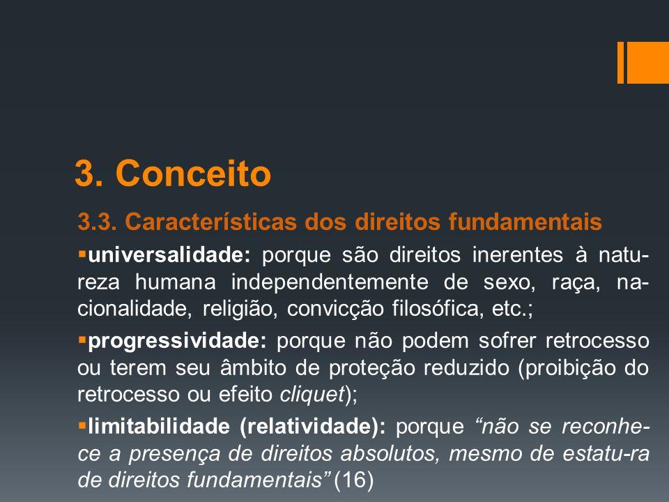 3. Conceito 3.3. Características dos direitos fundamentais  universalidade: porque são direitos inerentes à natu- reza humana independentemente de se