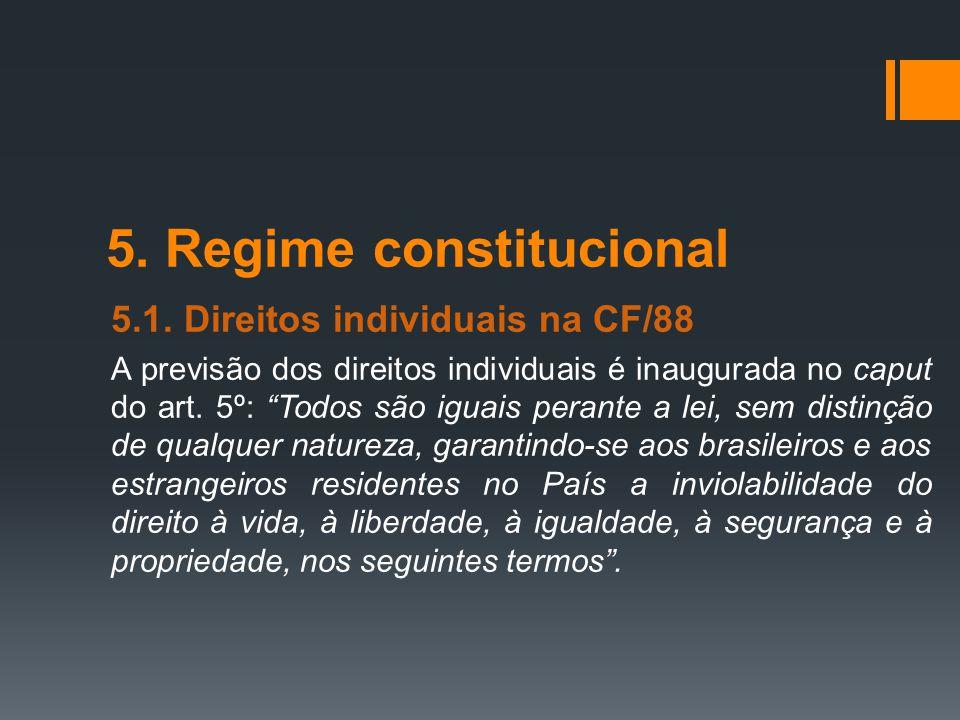 """5. Regime constitucional 5.1. Direitos individuais na CF/88 A previsão dos direitos individuais é inaugurada no caput do art. 5º: """"Todos são iguais pe"""