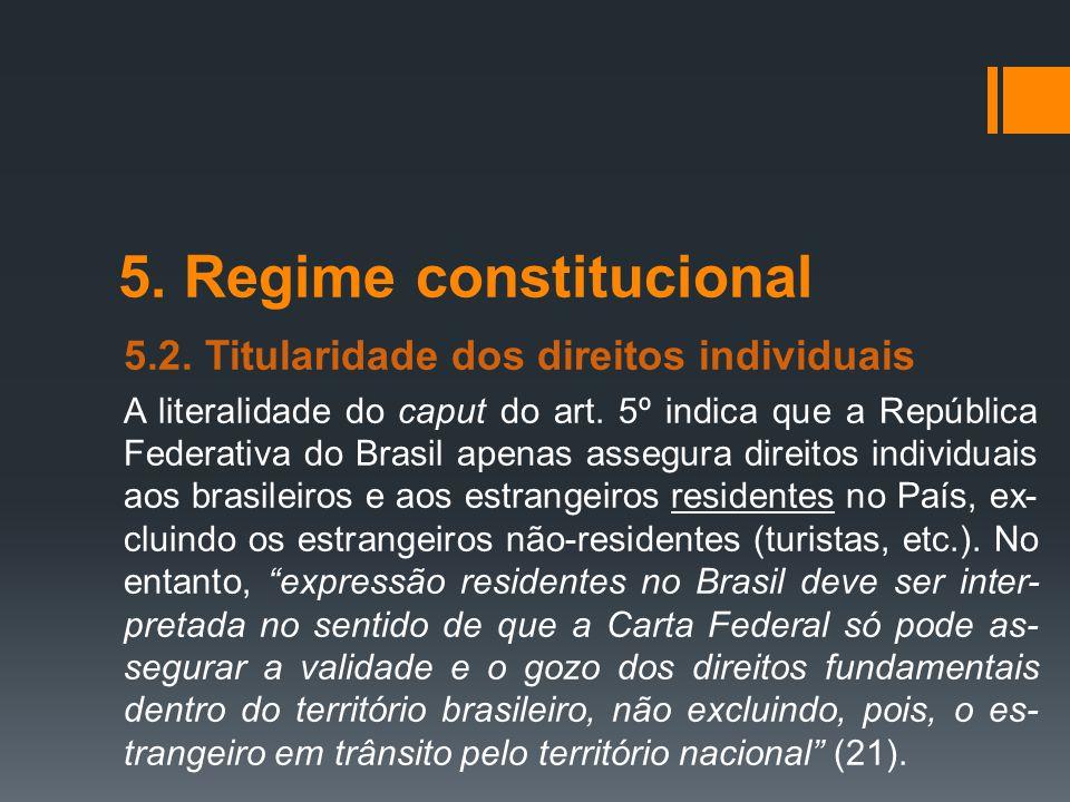 5. Regime constitucional 5.2. Titularidade dos direitos individuais A literalidade do caput do art. 5º indica que a República Federativa do Brasil ape
