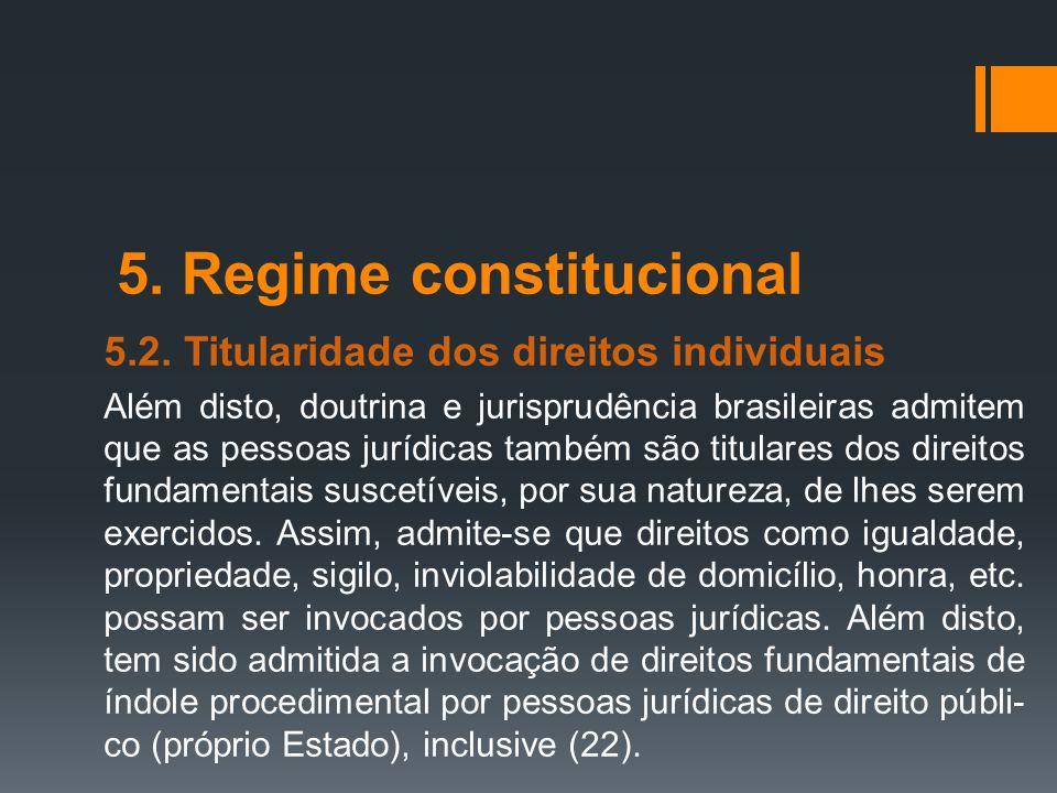 5. Regime constitucional 5.2. Titularidade dos direitos individuais Além disto, doutrina e jurisprudência brasileiras admitem que as pessoas jurídicas
