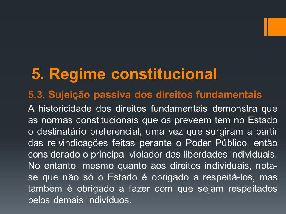 5. Regime constitucional 5.3. Sujeição passiva dos direitos fundamentais A historicidade dos direitos fundamentais demonstra que as normas constitucio