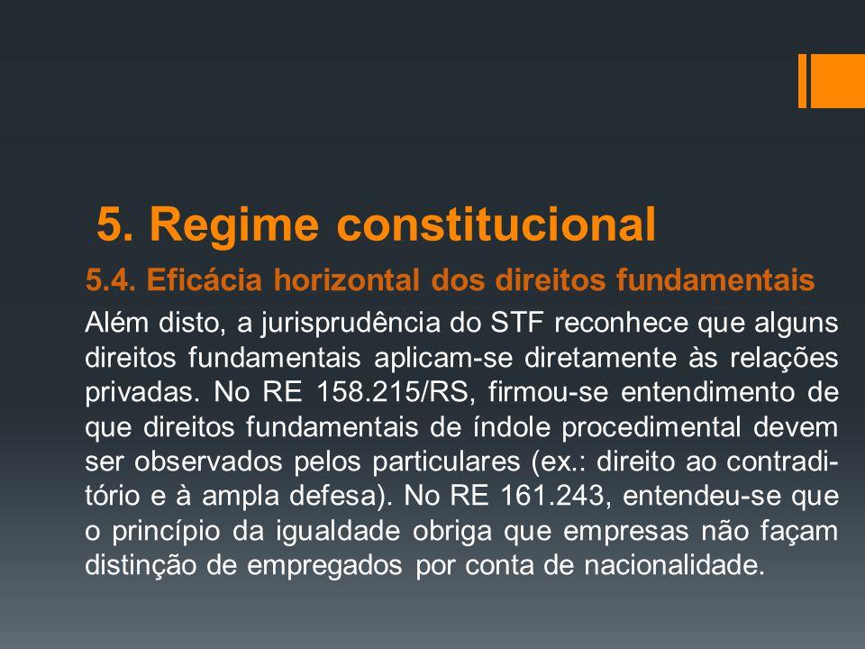 5. Regime constitucional 5.4. Eficácia horizontal dos direitos fundamentais Além disto, a jurisprudência do STF reconhece que alguns direitos fundamen