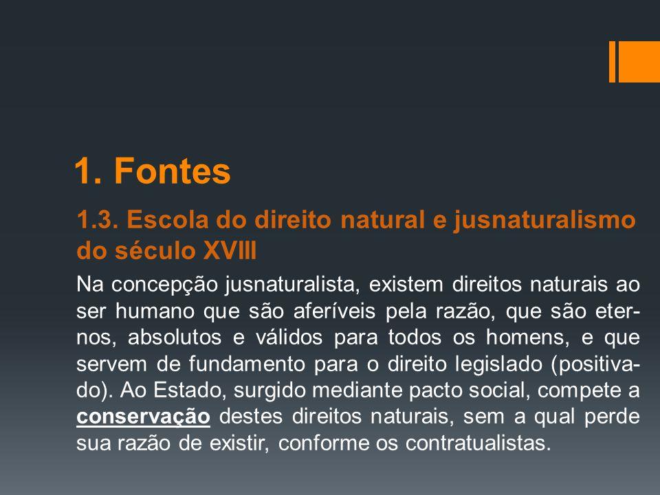 1. Fontes 1.3. Escola do direito natural e jusnaturalismo do século XVIII Na concepção jusnaturalista, existem direitos naturais ao ser humano que são