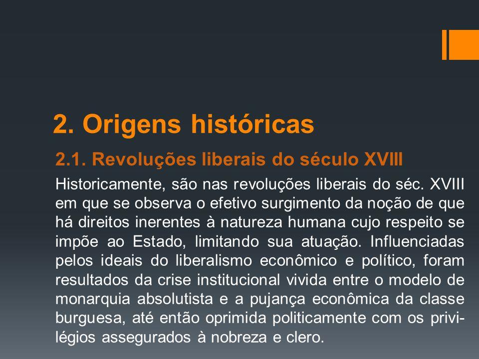 2. Origens históricas 2.1. Revoluções liberais do século XVIII Historicamente, são nas revoluções liberais do séc. XVIII em que se observa o efetivo s