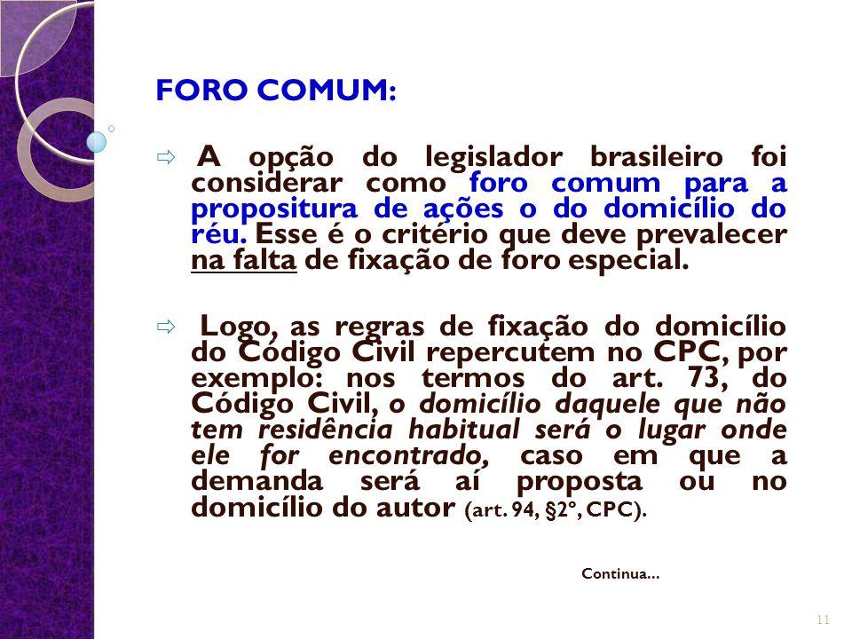 FORO COMUM:  A opção do legislador brasileiro foi considerar como foro comum para a propositura de ações o do domicílio do réu. Esse é o critério que