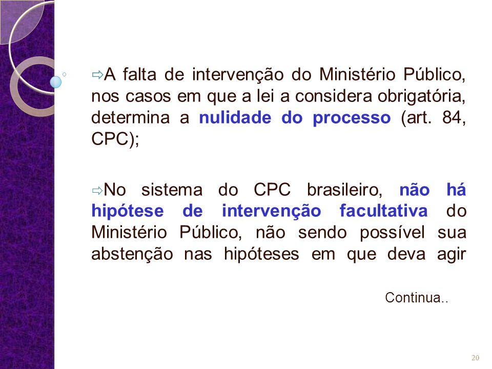  A falta de intervenção do Ministério Público, nos casos em que a lei a considera obrigatória, determina a nulidade do processo (art. 84, CPC);  No