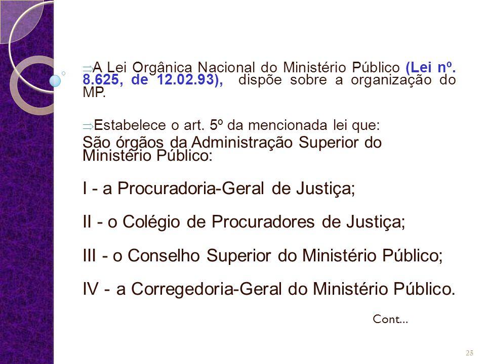  A Lei Orgânica Nacional do Ministério Público (Lei nº. 8.625, de 12.02.93), dispõe sobre a organização do MP.  Estabelece o art. 5º da mencionada l
