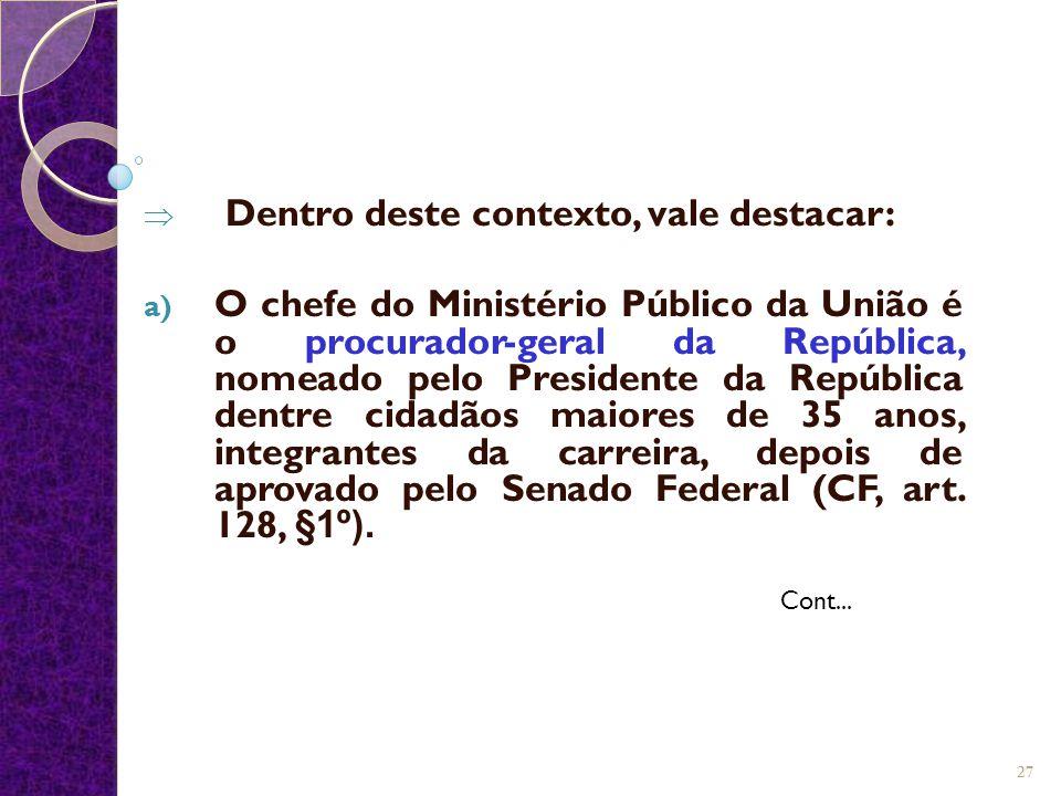  Dentro deste contexto, vale destacar: a) O chefe do Ministério Público da União é o procurador-geral da República, nomeado pelo Presidente da Repúbl