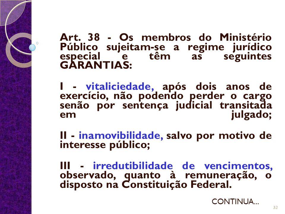 Art. 38 - Os membros do Ministério Público sujeitam-se a regime jurídico especial e têm as seguintes GARANTIAS: I - vitaliciedade, após dois anos de e