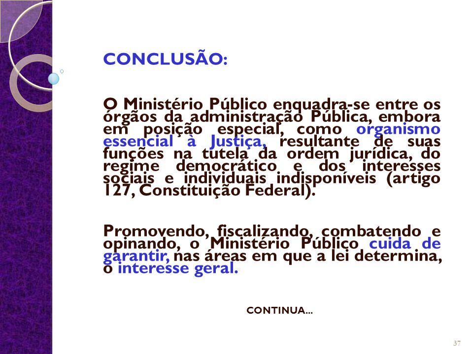 CONCLUSÃO: O Ministério Público enquadra-se entre os órgãos da administração Pública, embora em posição especial, como organismo essencial à Justiça,