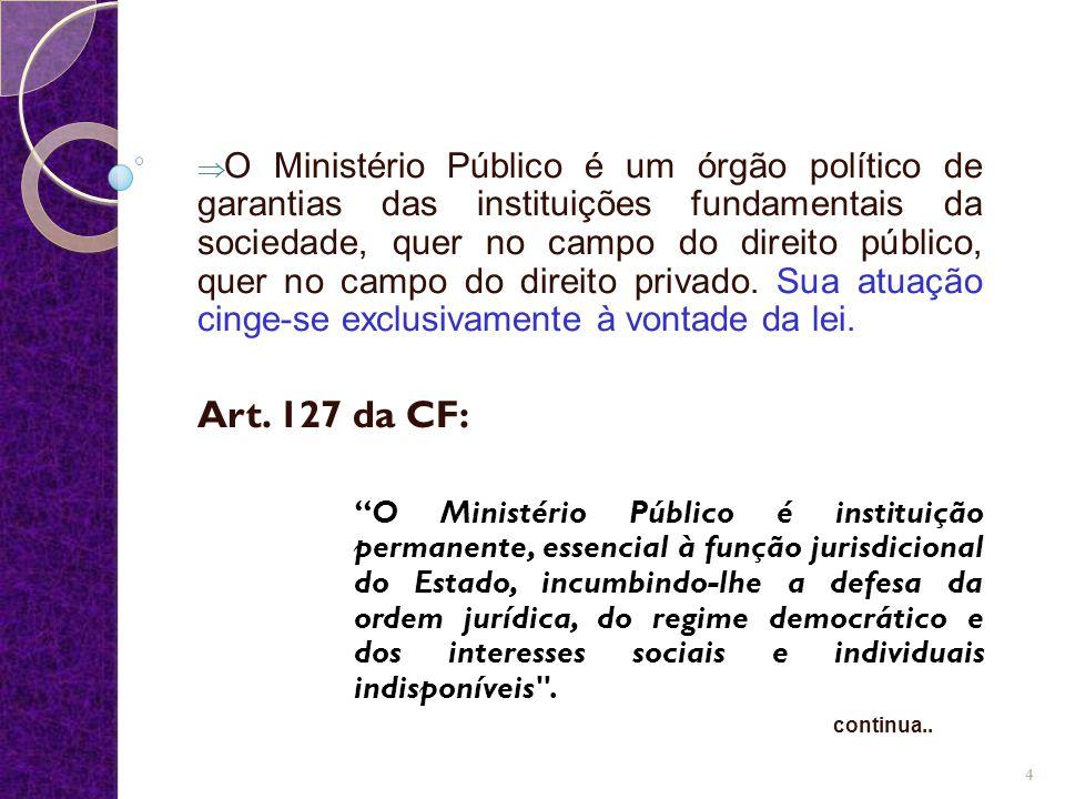  O Ministério Público é um órgão político de garantias das instituições fundamentais da sociedade, quer no campo do direito público, quer no campo do