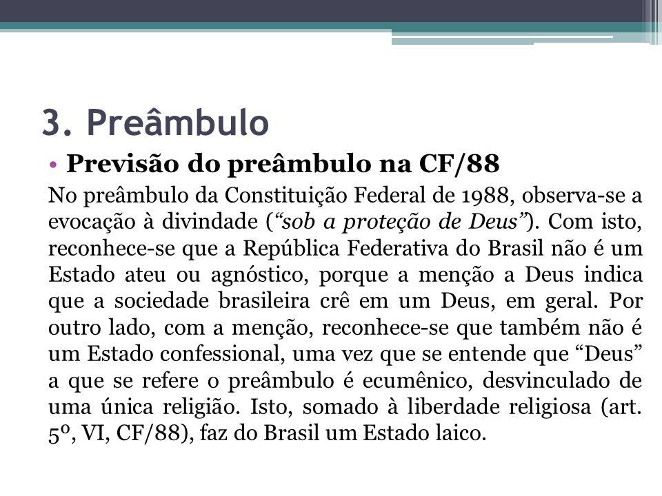 """3. Preâmbulo Previsão do preâmbulo na CF/88 No preâmbulo da Constituição Federal de 1988, observa-se a evocação à divindade (""""sob a proteção de Deus"""")"""