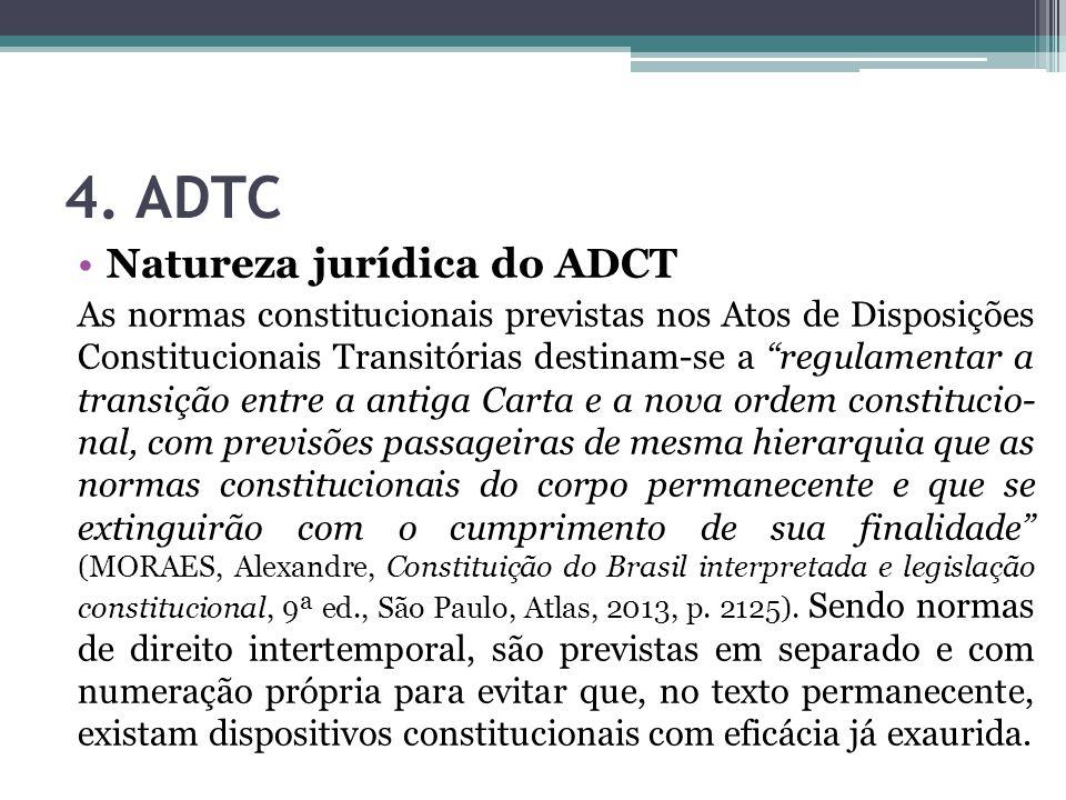 """4. ADTC Natureza jurídica do ADCT As normas constitucionais previstas nos Atos de Disposições Constitucionais Transitórias destinam-se a """"regulamentar"""