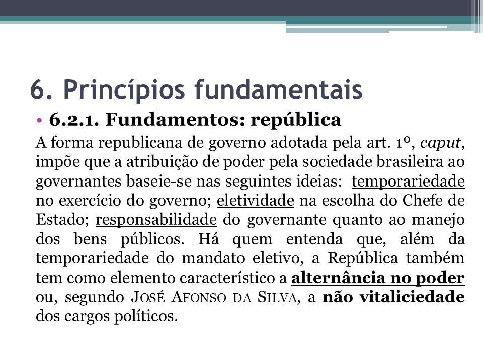 6. Princípios fundamentais 6.2.1. Fundamentos: república A forma republicana de governo adotada pela art. 1º, caput, impõe que a atribuição de poder p