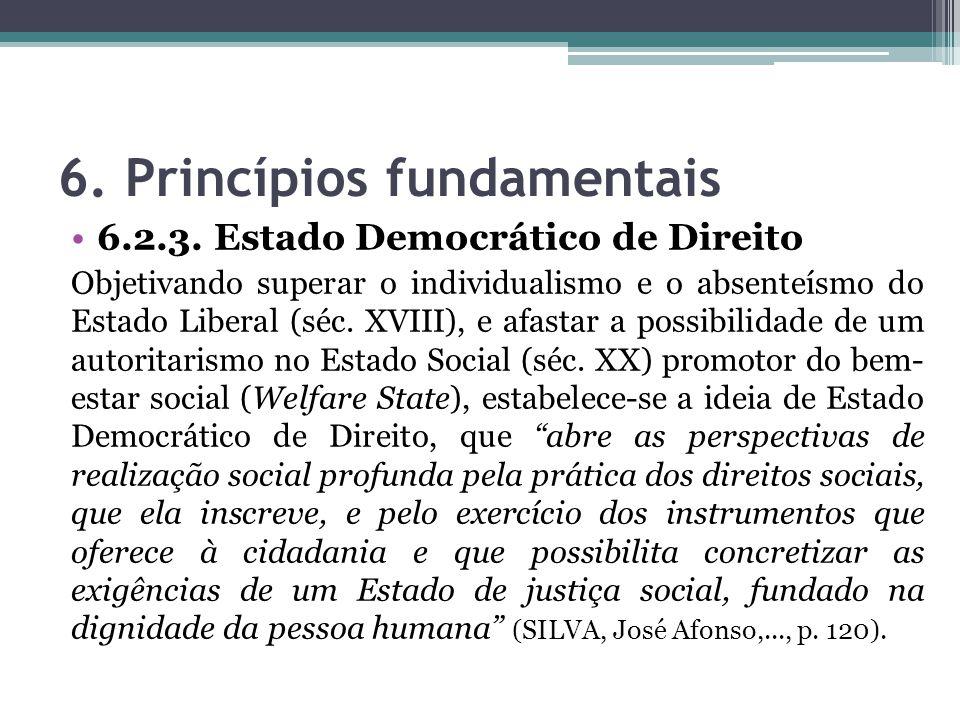 6. Princípios fundamentais 6.2.3. Estado Democrático de Direito Objetivando superar o individualismo e o absenteísmo do Estado Liberal (séc. XVIII), e