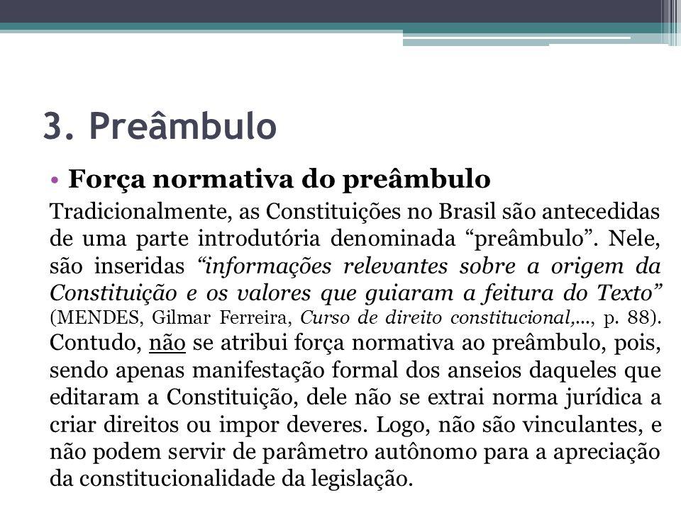 """3. Preâmbulo Força normativa do preâmbulo Tradicionalmente, as Constituições no Brasil são antecedidas de uma parte introdutória denominada """"preâmbulo"""
