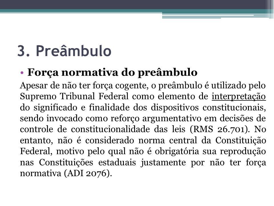 3. Preâmbulo Força normativa do preâmbulo Apesar de não ter força cogente, o preâmbulo é utilizado pelo Supremo Tribunal Federal como elemento de inte