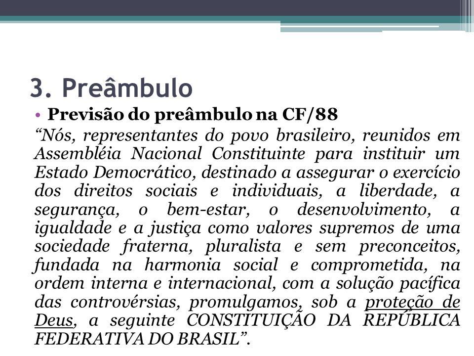 """3. Preâmbulo Previsão do preâmbulo na CF/88 """"Nós, representantes do povo brasileiro, reunidos em Assembléia Nacional Constituinte para instituir um Es"""