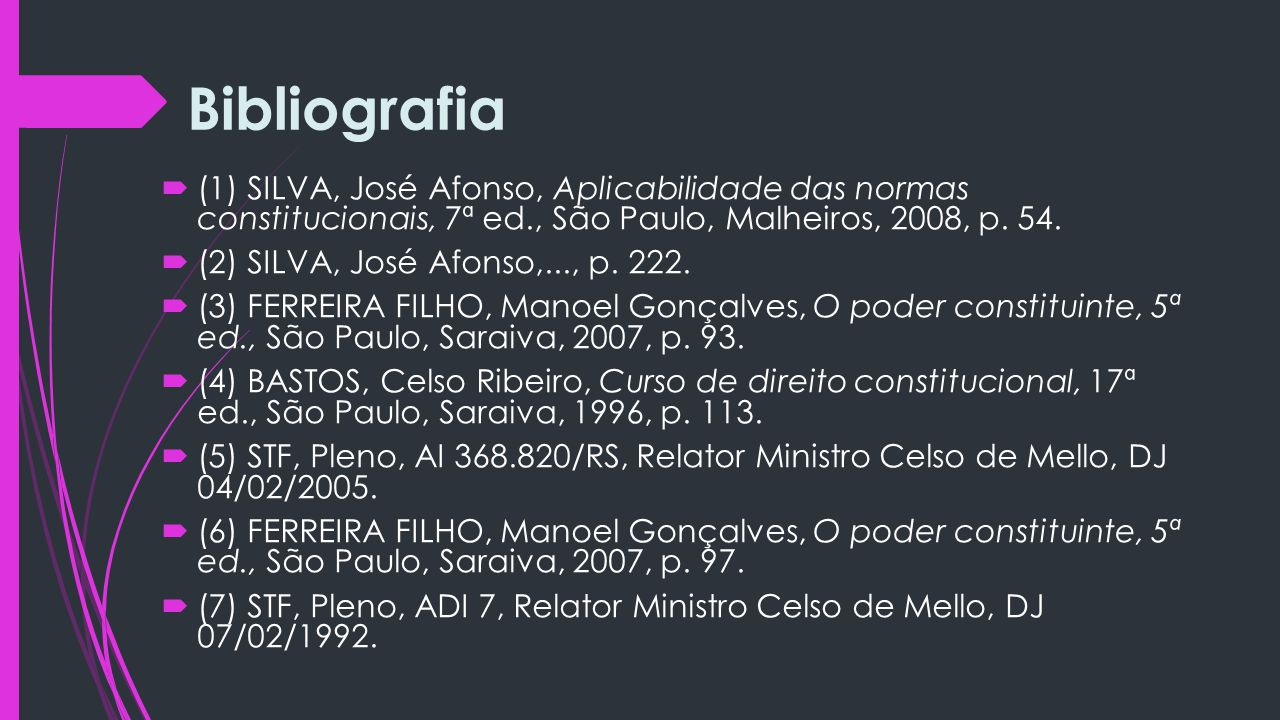 Bibliografia  (1) SILVA, José Afonso, Aplicabilidade das normas constitucionais, 7ª ed., São Paulo, Malheiros, 2008, p. 54.  (2) SILVA, José Afonso,
