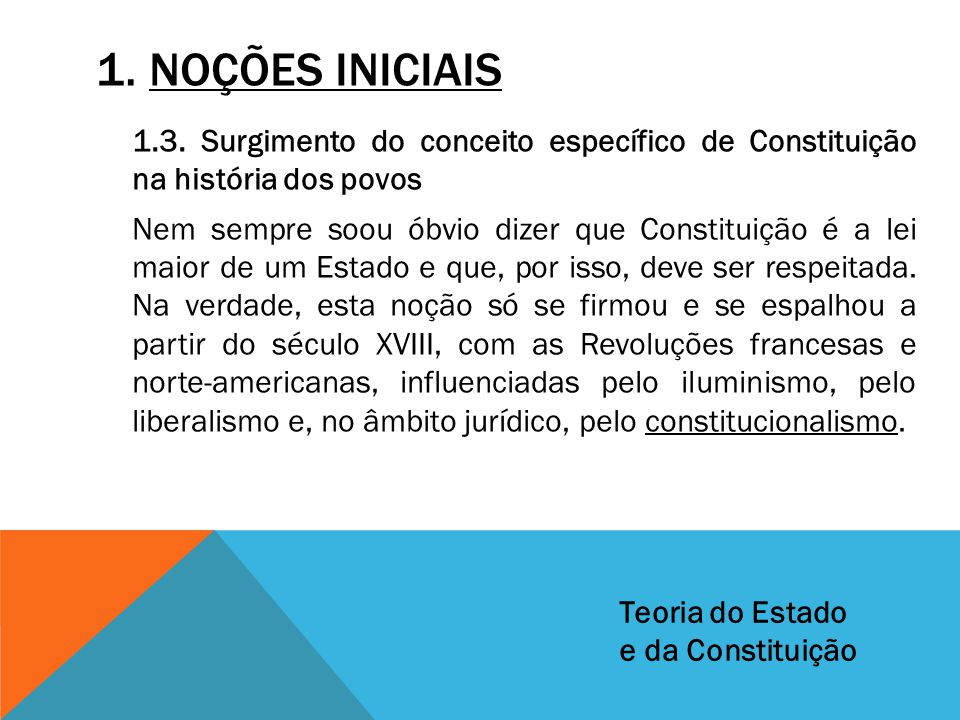 1. NOÇÕES INICIAIS 1.3. Surgimento do conceito específico de Constituição na história dos povos Nem sempre soou óbvio dizer que Constituição é a lei m