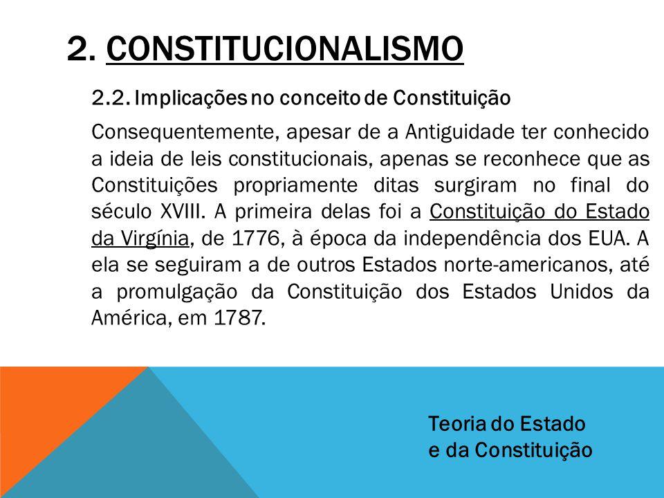 2. CONSTITUCIONALISMO 2.2. Implicações no conceito de Constituição Consequentemente, apesar de a Antiguidade ter conhecido a ideia de leis constitucio