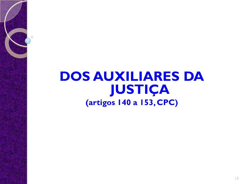 DOS AUXILIARES DA JUSTIÇA (artigos 140 a 153, CPC) 18
