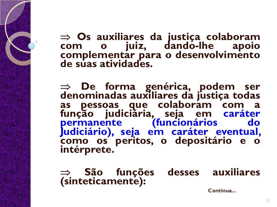  Os auxiliares da justiça colaboram com o juiz, dando-lhe apoio complementar para o desenvolvimento de suas atividades.  De forma genérica, podem se