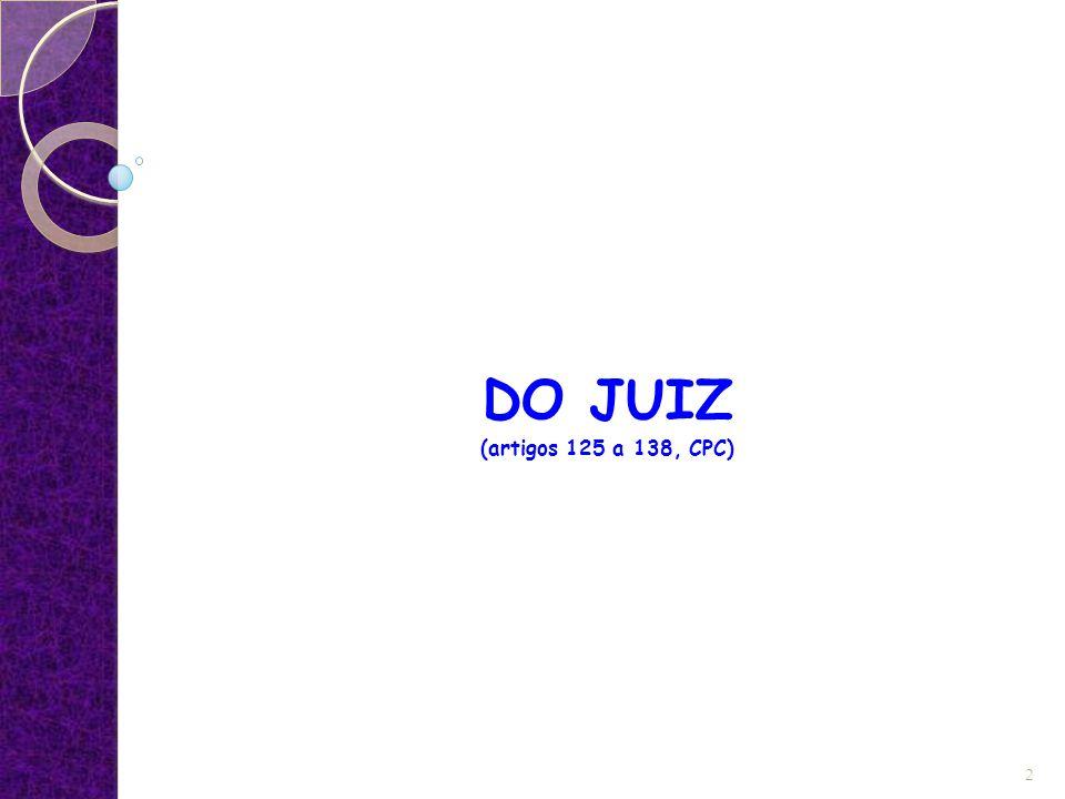 DO JUIZ (artigos 125 a 138, CPC) 2