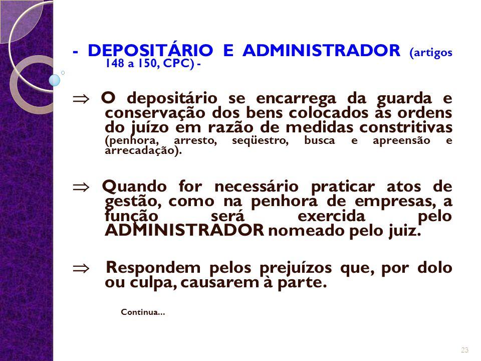- DEPOSITÁRIO E ADMINISTRADOR (artigos 148 a 150, CPC) -  O depositário se encarrega da guarda e conservação dos bens colocados às ordens do juízo em