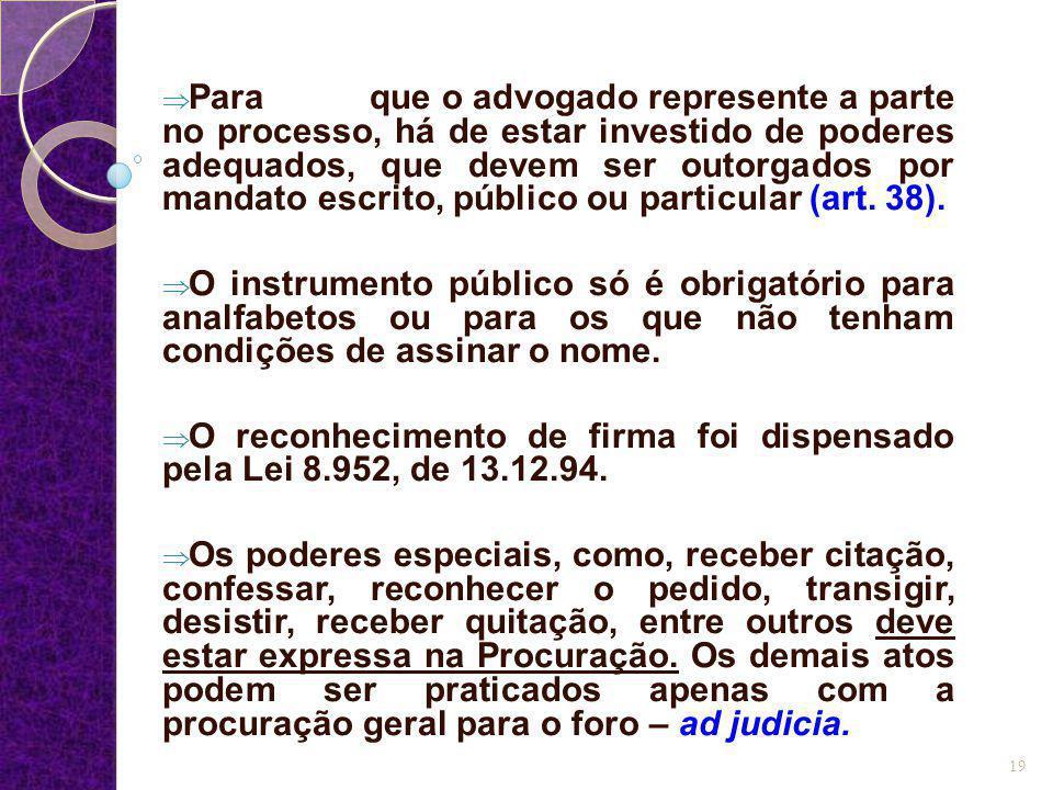  Para que o advogado represente a parte no processo, há de estar investido de poderes adequados, que devem ser outorgados por mandato escrito, públic
