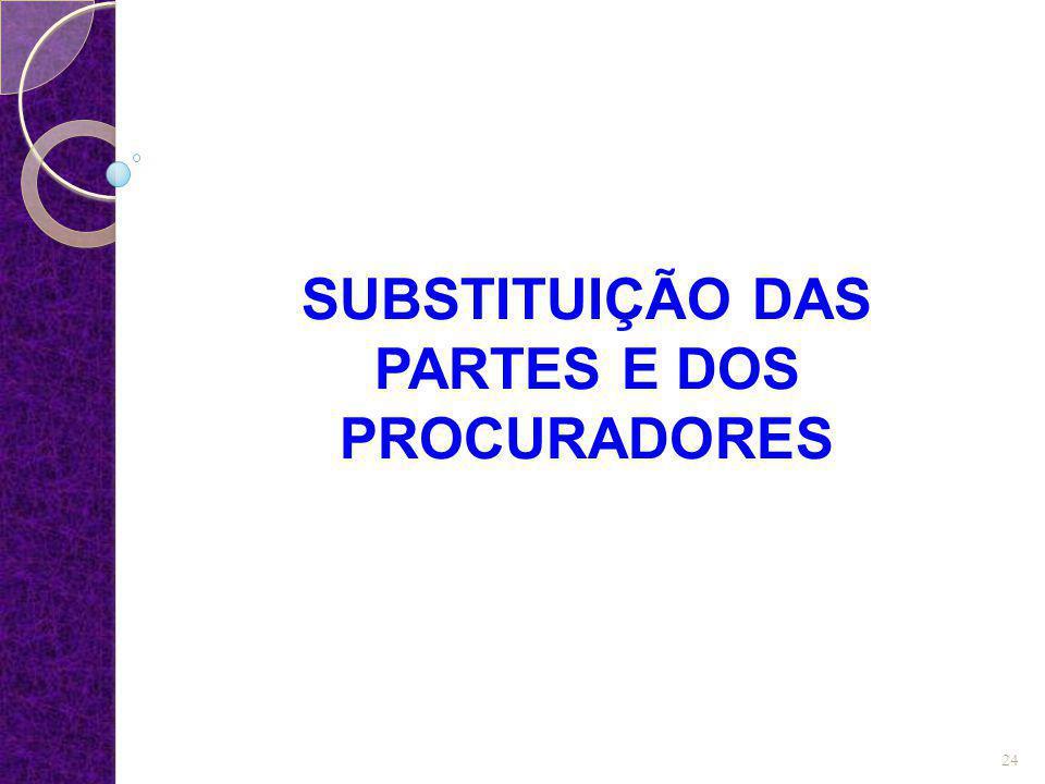 SUBSTITUIÇÃO DAS PARTES E DOS PROCURADORES 24