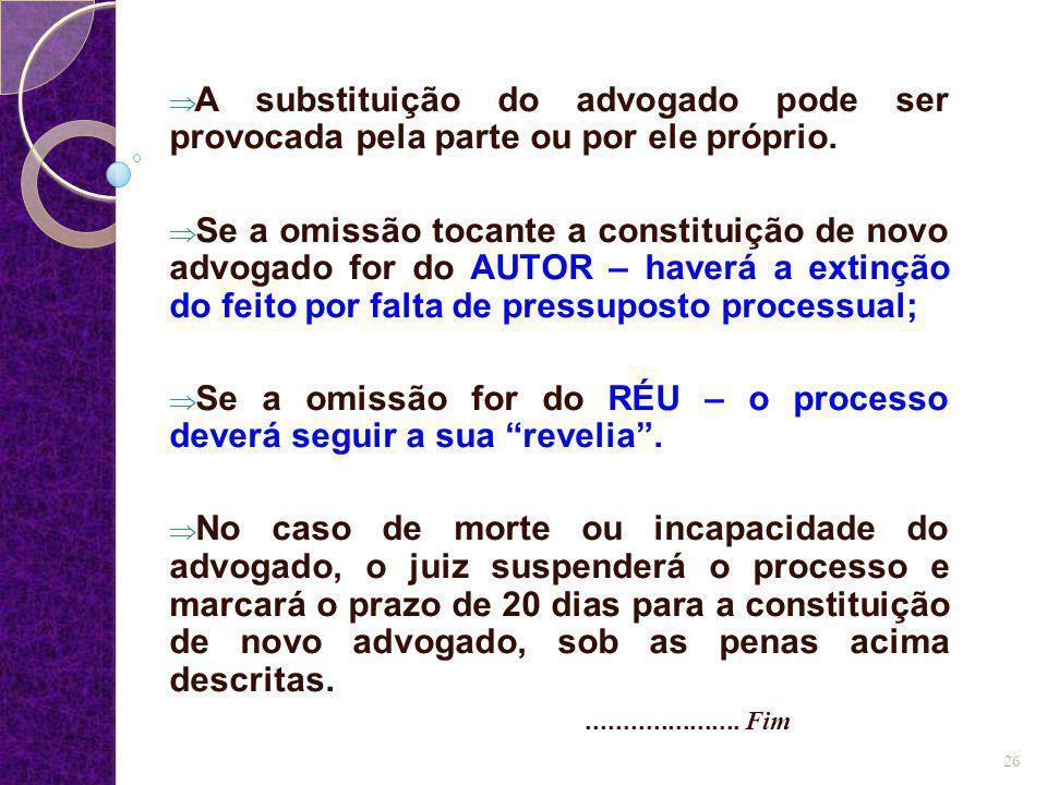  A substituição do advogado pode ser provocada pela parte ou por ele próprio.  Se a omissão tocante a constituição de novo advogado for do AUTOR – h