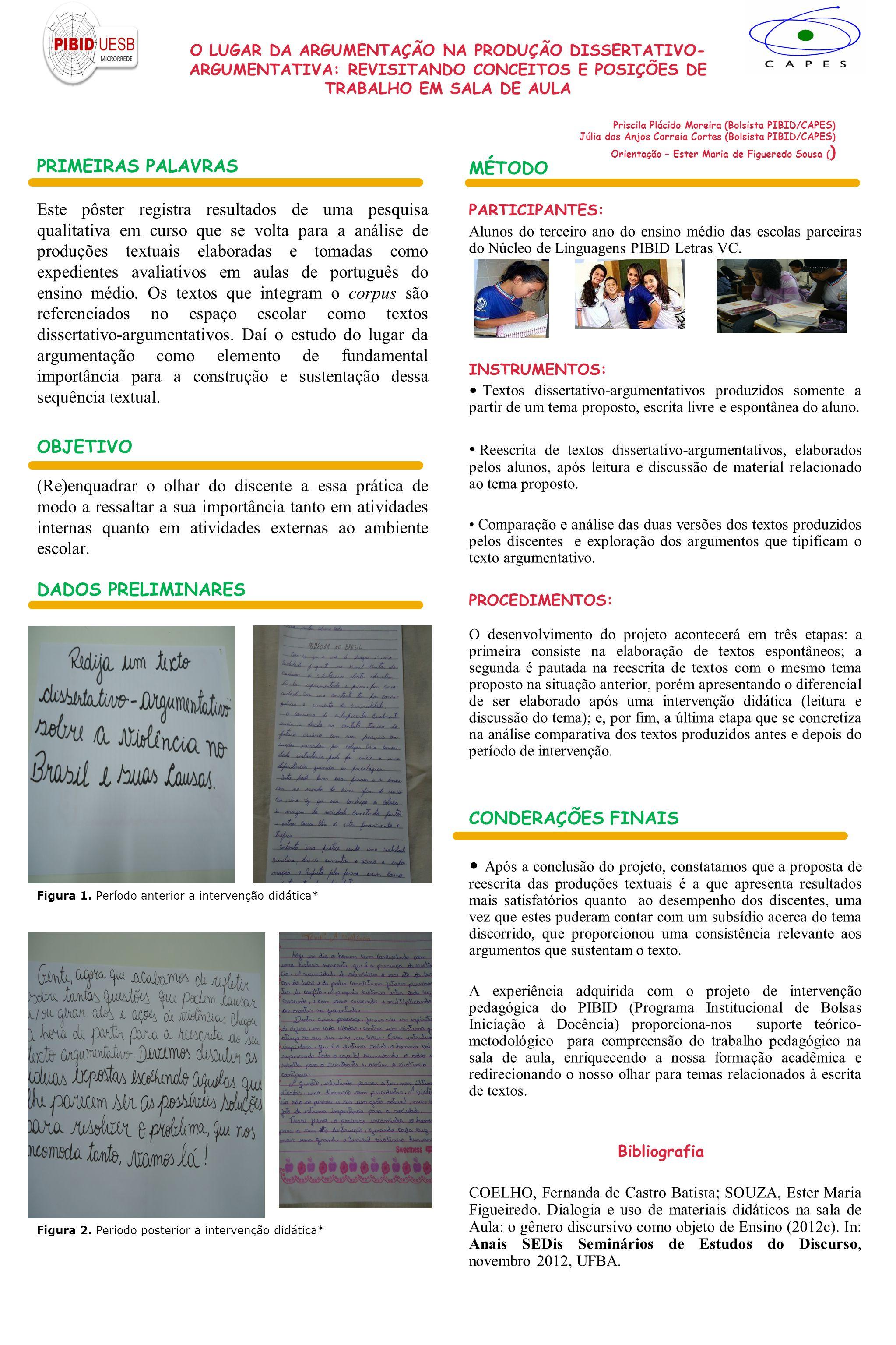 PRIMEIRAS PALAVRAS Este pôster registra resultados de uma pesquisa qualitativa em curso que se volta para a análise de produções textuais elaboradas e tomadas como expedientes avaliativos em aulas de português do ensino médio.