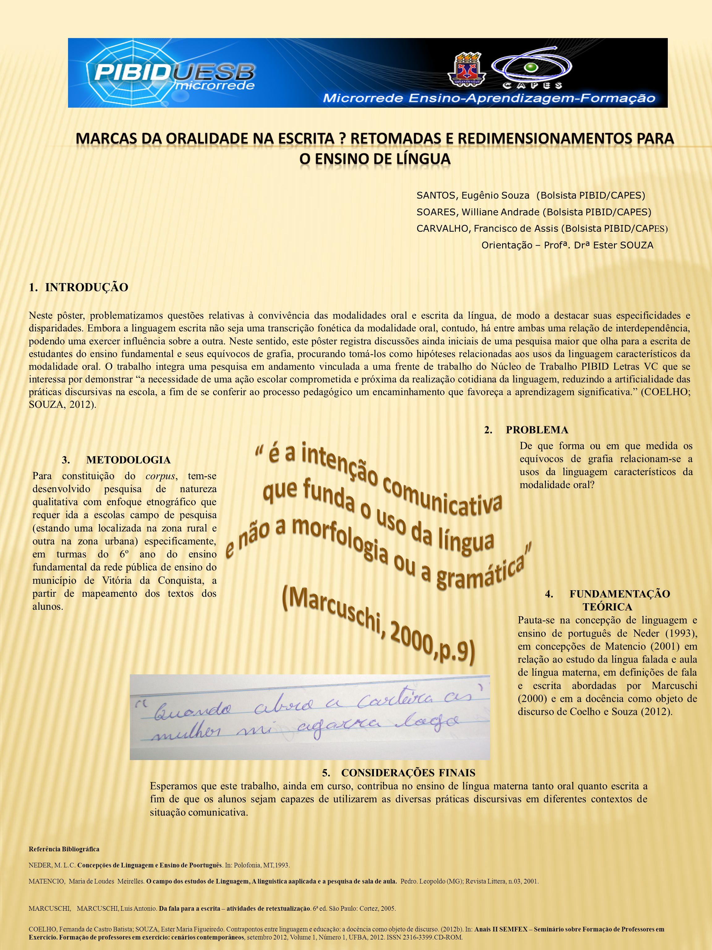 3. METODOLOGIA Para constituição do corpus, tem-se desenvolvido pesquisa de natureza qualitativa com enfoque etnográfico que requer ida a escolas camp