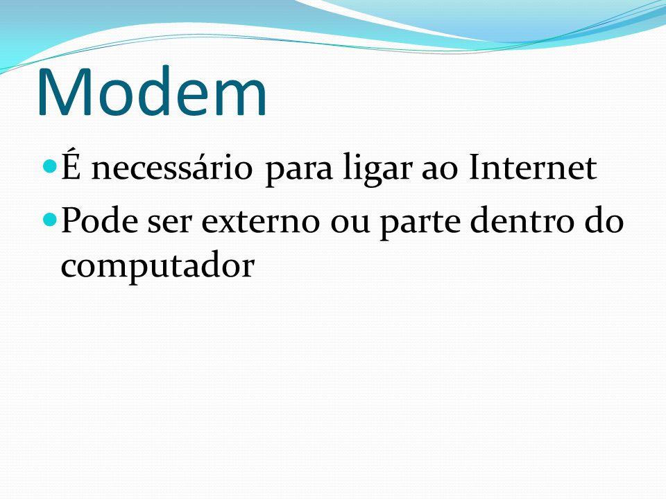 Modem É necessário para ligar ao Internet Pode ser externo ou parte dentro do computador
