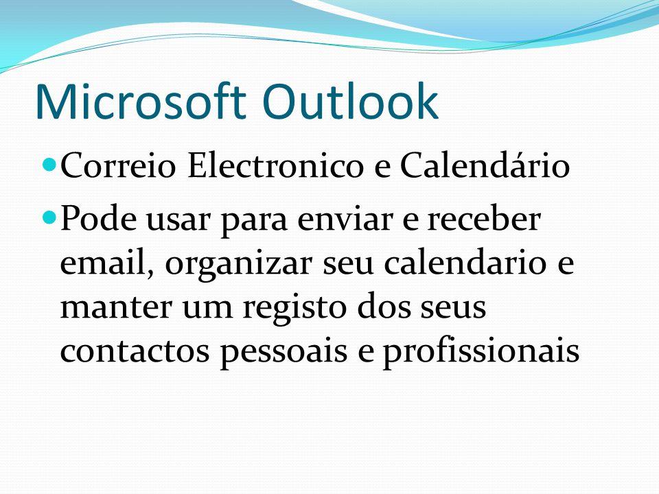 Microsoft Outlook Correio Electronico e Calendário Pode usar para enviar e receber email, organizar seu calendario e manter um registo dos seus contac