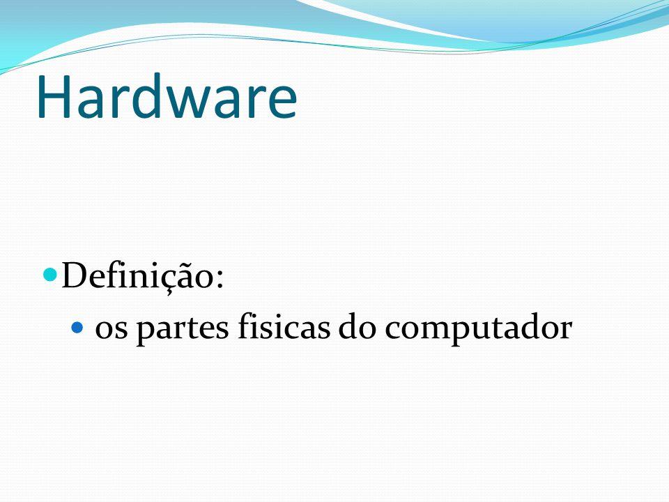 Hardware Definição: os partes fisicas do computador
