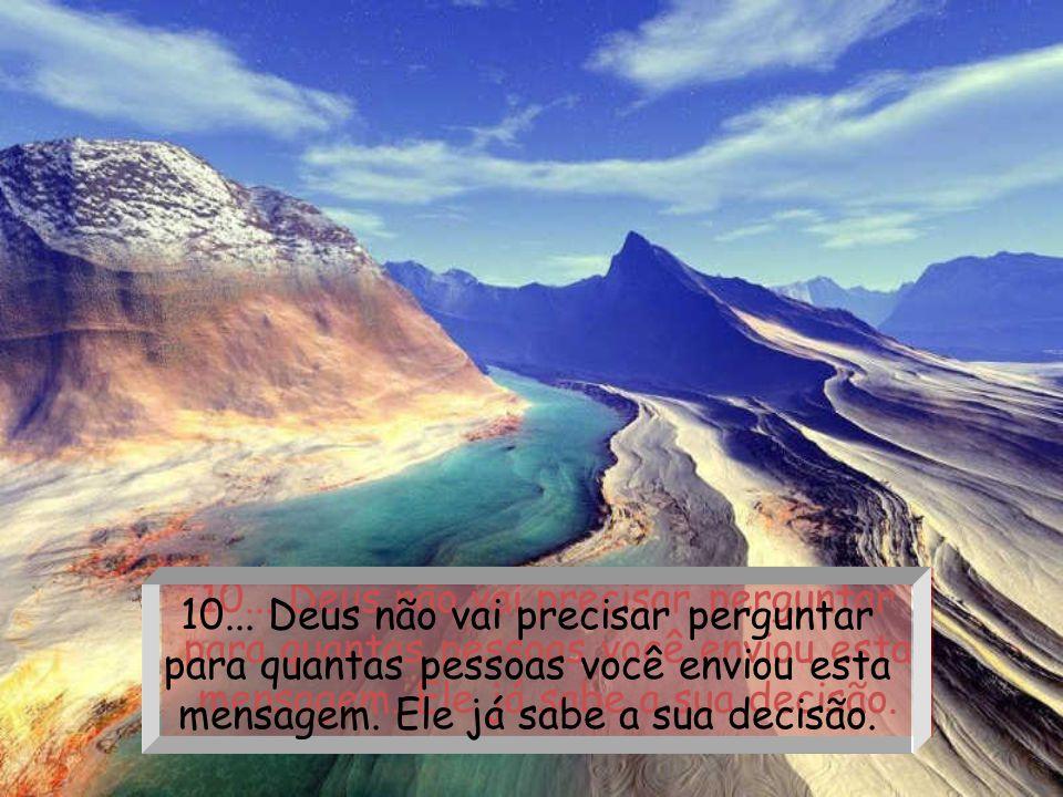9... Deus não vai perguntar por que você levou tanto tempo para procurar a Salvação. Ele irá amavelmente levar você para a sua mansão no céu, e não pa