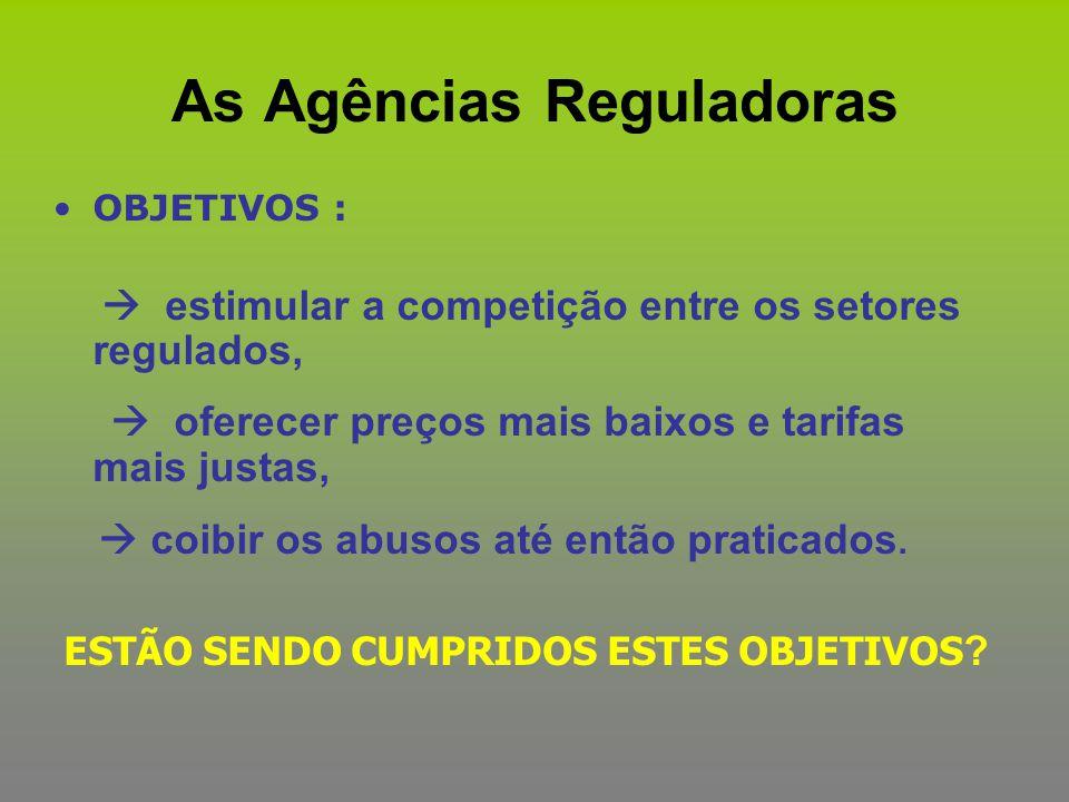As Agências Reguladoras OBJETIVOS :  estimular a competição entre os setores regulados,  oferecer preços mais baixos e tarifas mais justas,  coibir