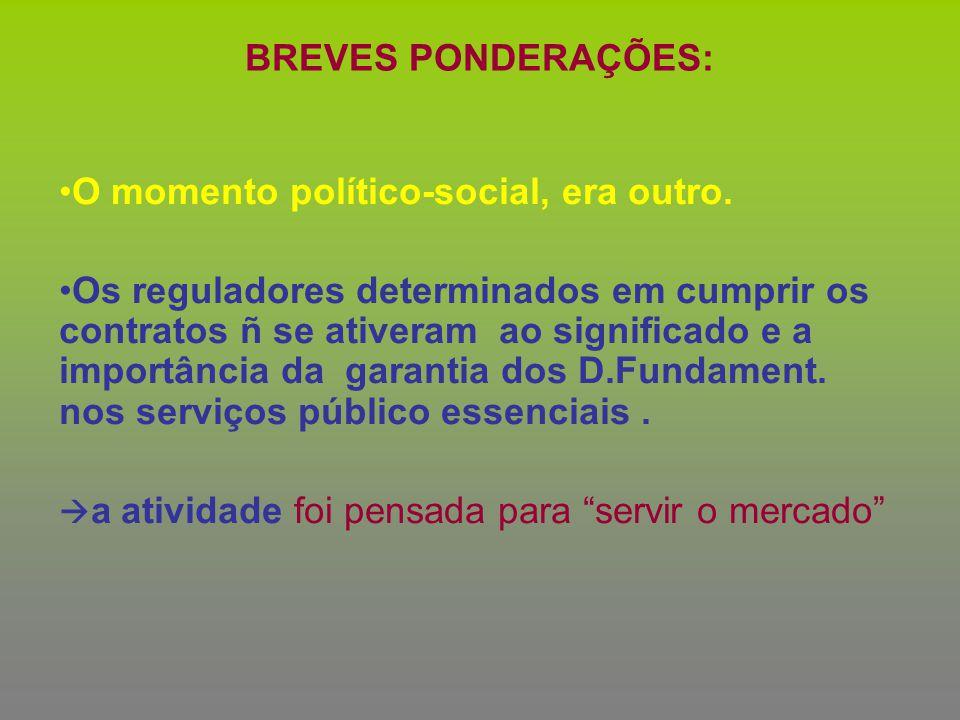 BREVES PONDERAÇÕES: O momento político-social, era outro. Os reguladores determinados em cumprir os contratos ñ se ativeram ao significado e a importâ