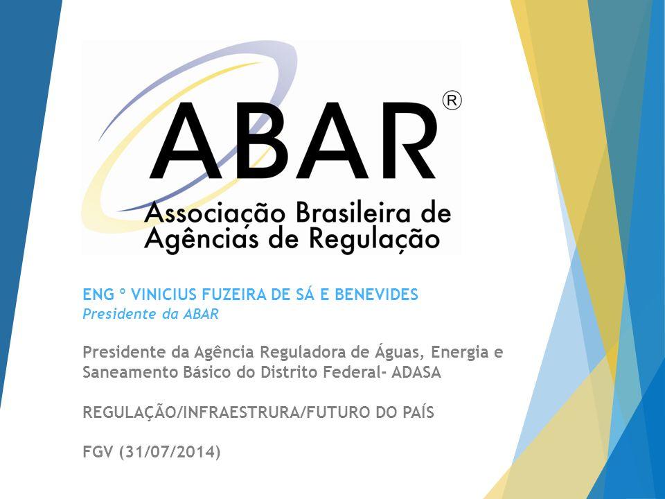 ENG º VINICIUS FUZEIRA DE SÁ E BENEVIDES Presidente da ABAR Presidente da Agência Reguladora de Águas, Energia e Saneamento Básico do Distrito Federal