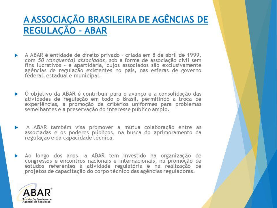A ASSOCIAÇÃO BRASILEIRA DE AGÊNCIAS DE REGULAÇÃO – ABAR  A ABAR é entidade de direito privado – criada em 8 de abril de 1999, com 50 (cinquenta) asso