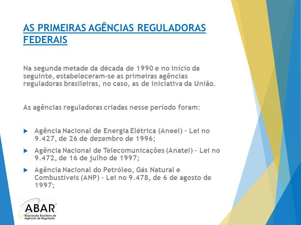 AS PRIMEIRAS AGÊNCIAS REGULADORAS FEDERAIS Na segunda metade da década de 1990 e no início da seguinte, estabeleceram-se as primeiras agências regulad