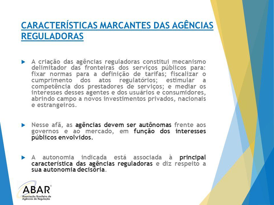 CARACTERÍSTICAS MARCANTES DAS AGÊNCIAS REGULADORAS  A criação das agências reguladoras constitui mecanismo delimitador das fronteiras dos serviços pú